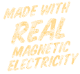 Made with Real Magnetic electricity
