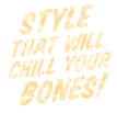 Style That will Chill your bones!